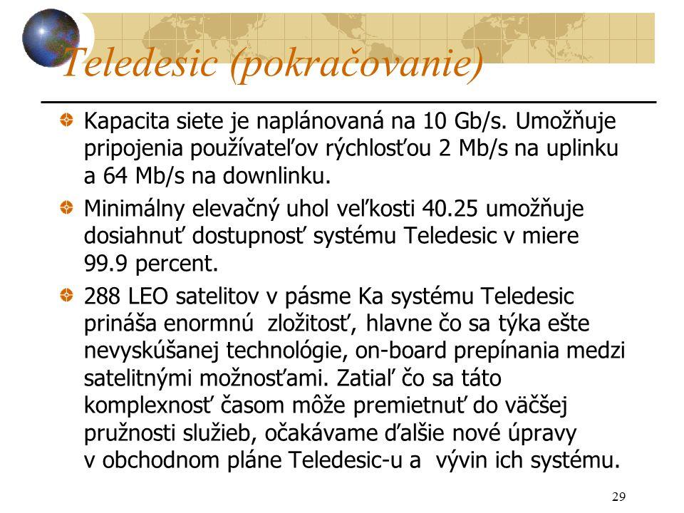 29 Teledesic (pokračovanie) Kapacita siete je naplánovaná na 10 Gb/s.