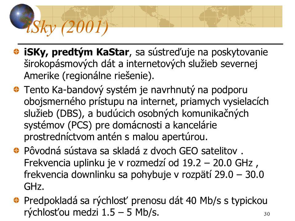 30 iSky (2001) iSKy, predtým KaStar, sa sústreďuje na poskytovanie širokopásmových dát a internetových služieb severnej Amerike (regionálne riešenie).