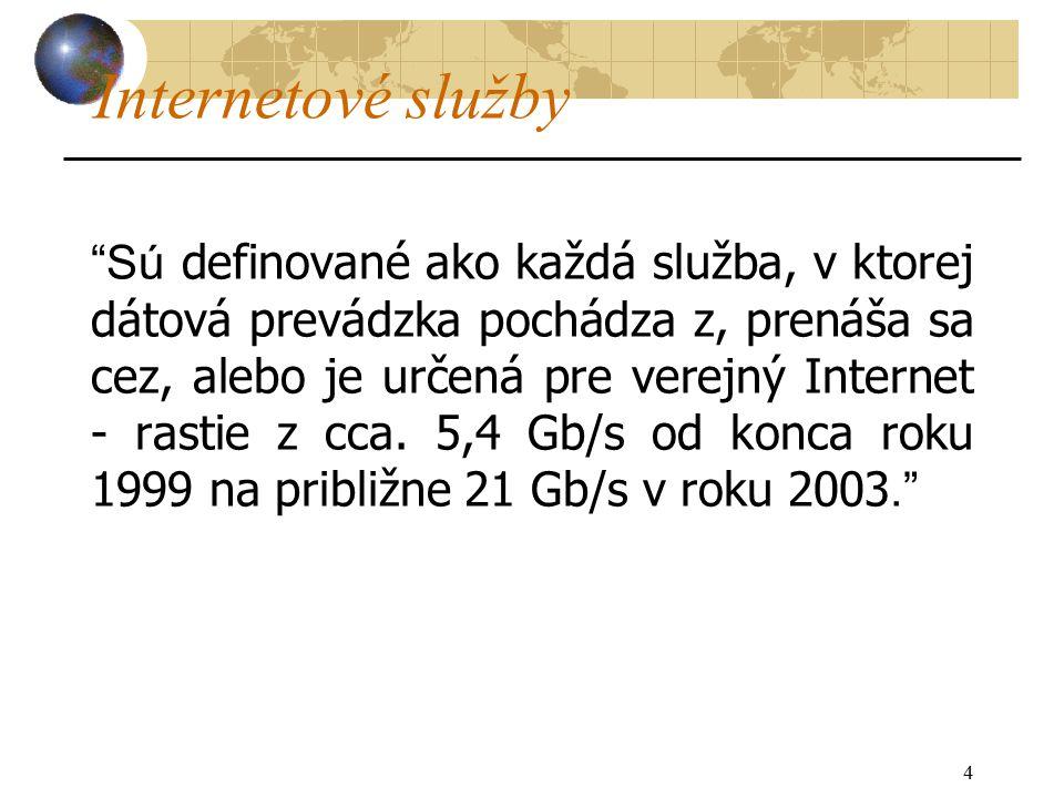 4 Internetové služby Sú definované ako každá služba, v ktorej dátová prevádzka pochádza z, prenáša sa cez, alebo je určená pre verejný Internet - rastie z cca.