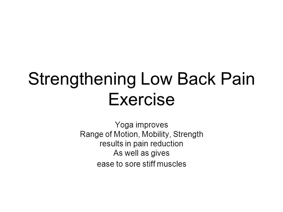 Strengthening Low Back Pain Exercise Yoga improves Range of Motion, Mobility, Strength results in pain reduction As well as gives ease to sore stiff muscles