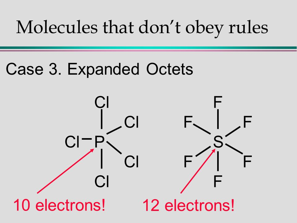 Molecules that don't obey rules Case 3. Expanded Octets ClF ClFF ClPS ClFF ClF 10 electrons! 12 electrons!