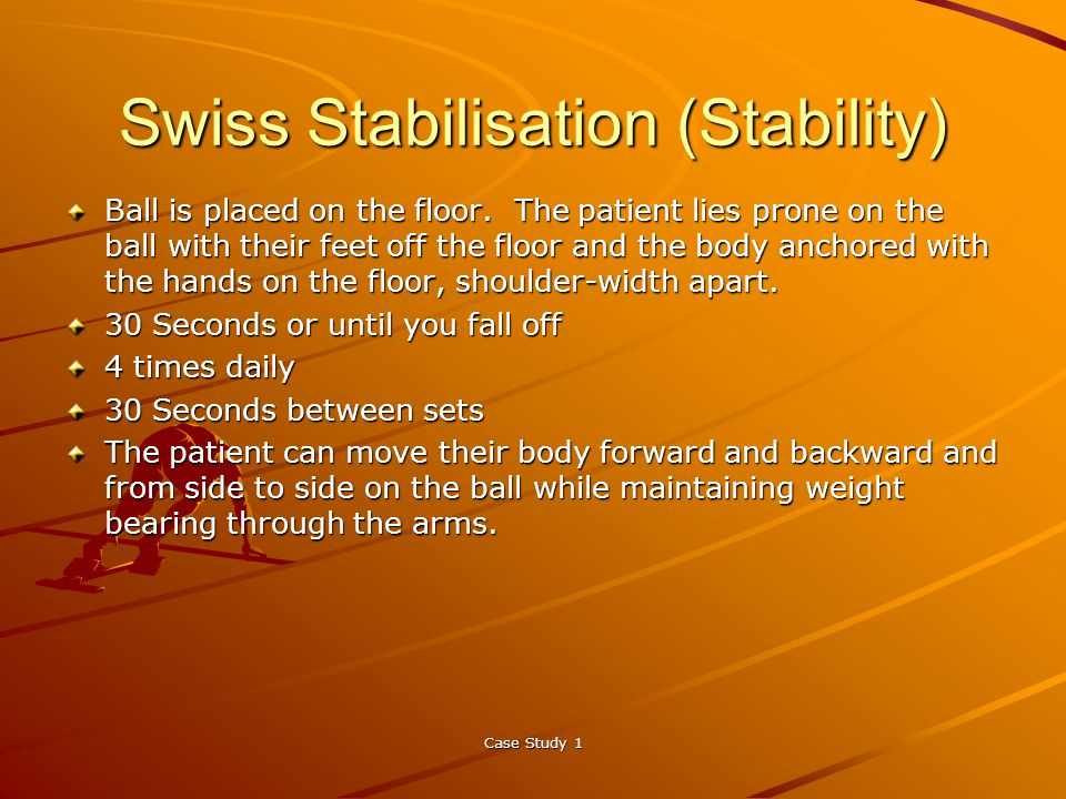 Case Study 1 Swiss Stabilisation (Stability) Ball is placed on the floor.