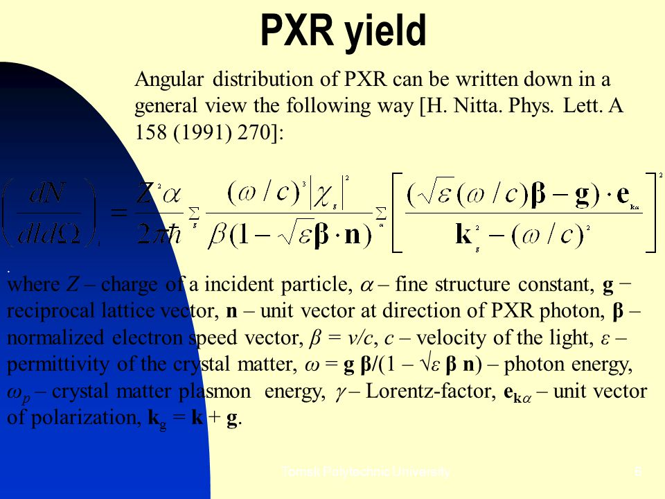Tomsk Polytechnic University6 PXR yield. where Z – charge of a incident particle,  – fine structure constant, g − reciprocal lattice vector, n – unit