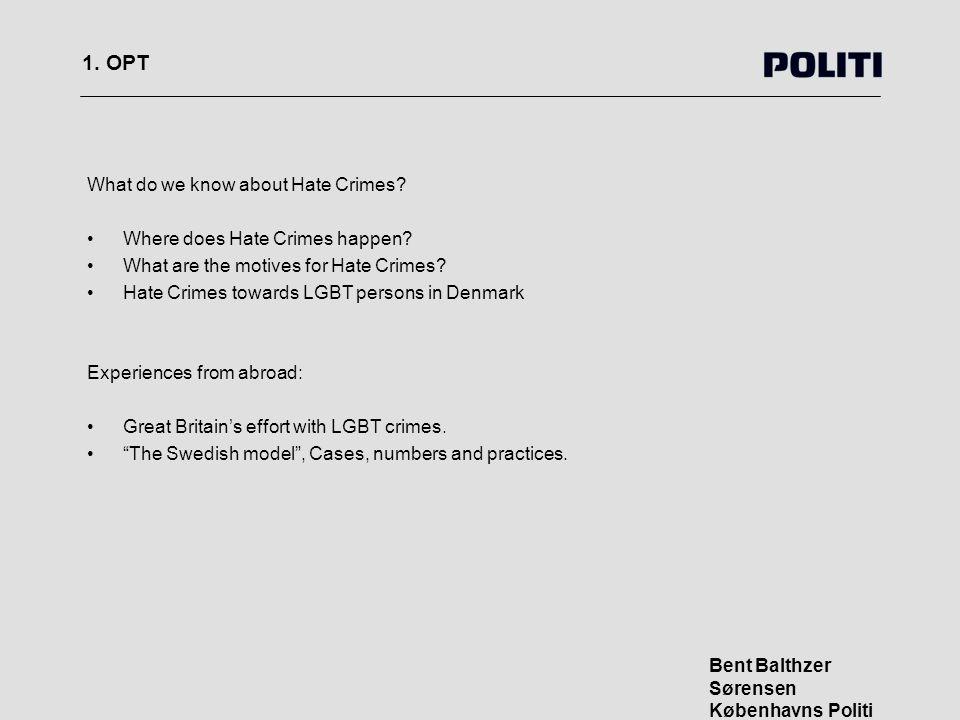 1. OPT Bent Balthzer Sørensen Københavns Politi What do we know about Hate Crimes.