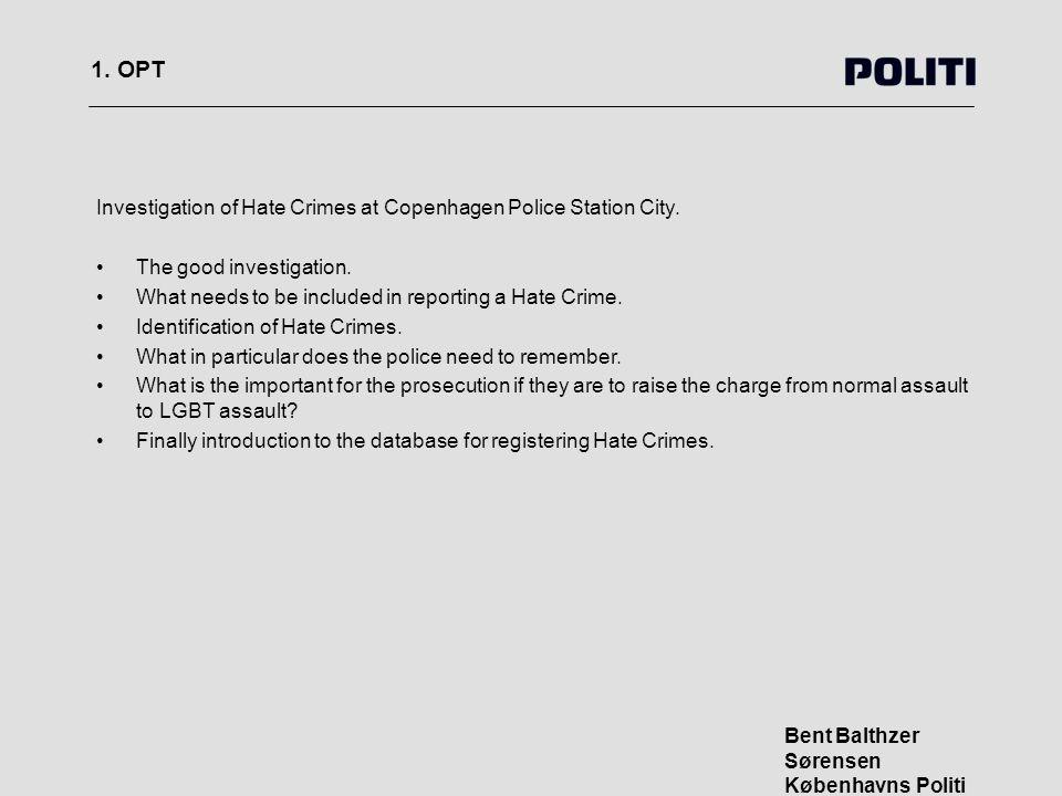 1. OPT Bent Balthzer Sørensen Københavns Politi Investigation of Hate Crimes at Copenhagen Police Station City. The good investigation. What needs to