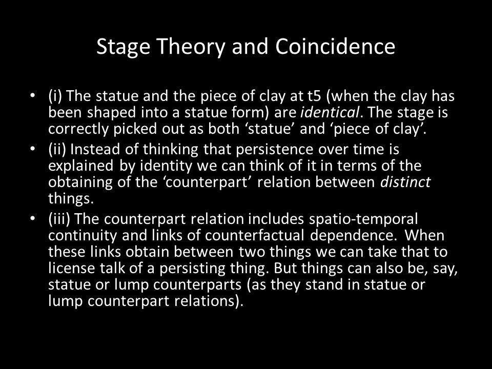 Stage Theory and Coincidence (i) The statue and the piece of clay at t5 (when the clay has been shaped into a statue form) are identical.