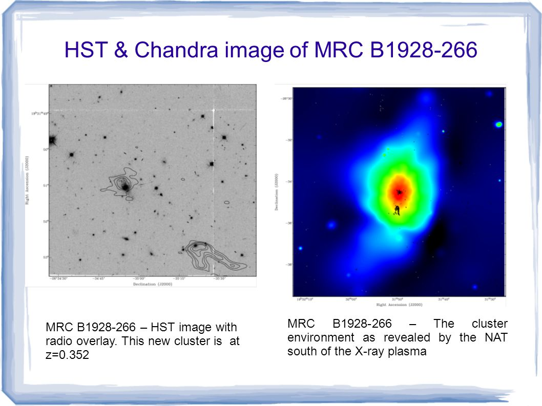 HST & Chandra image of MRC B1928-266 MRC B1928-266 – The cluster environment as revealed by the NAT south of the X-ray plasma MRC B1928-266 – HST image with radio overlay.