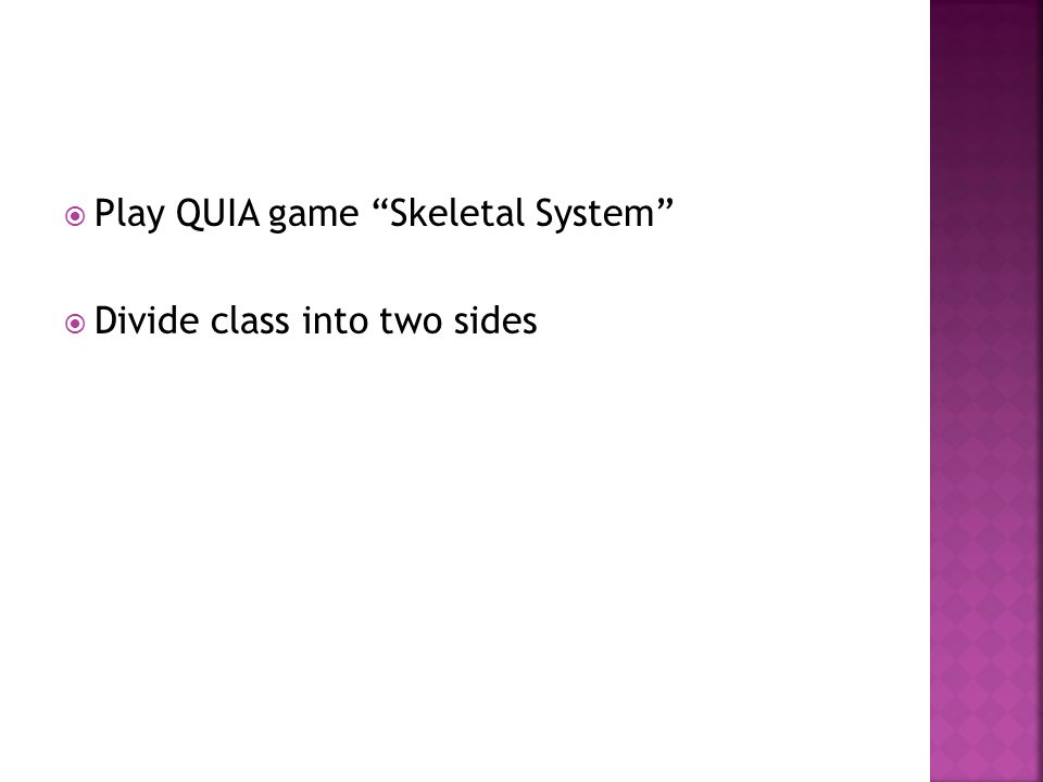 " Play QUIA game ""Skeletal System""  Divide class into two sides"