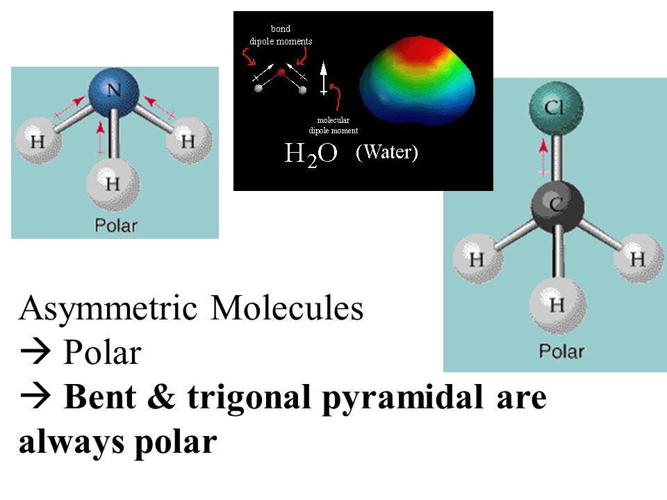 Asymmetric Molecules  Polar  Bent & trigonal pyramidal are always polar