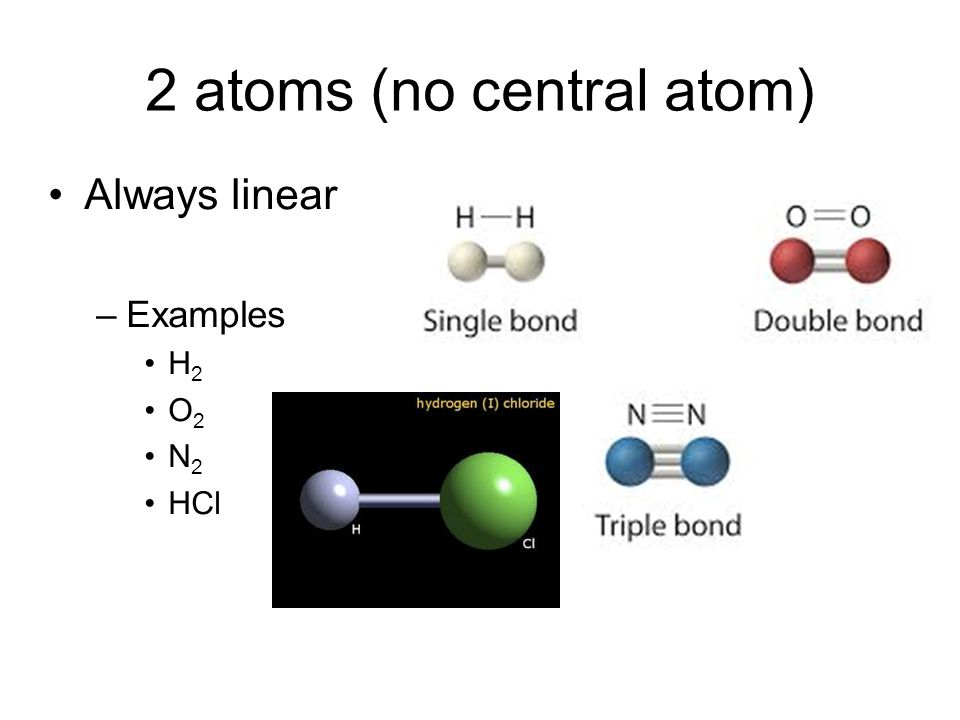 3 atoms Can be linear or bent –Must look at central atom If free electrons, then will be bent Central atom No free electrons so linear Central atom Free electrons so bent
