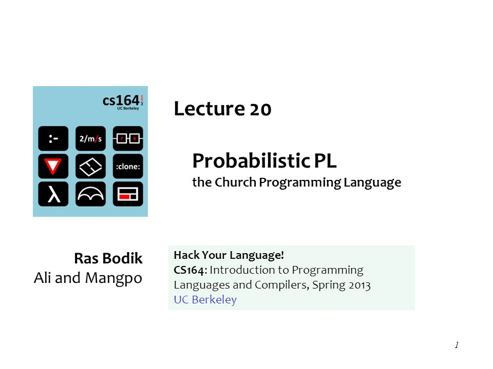 1 Lecture 20 Probabilistic PL the Church Programming Language Ras Bodik Ali and Mangpo Hack Your Language! CS164: Introduction to Programming Language