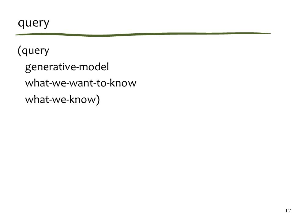 query (query generative-model what-we-want-to-know what-we-know) 17