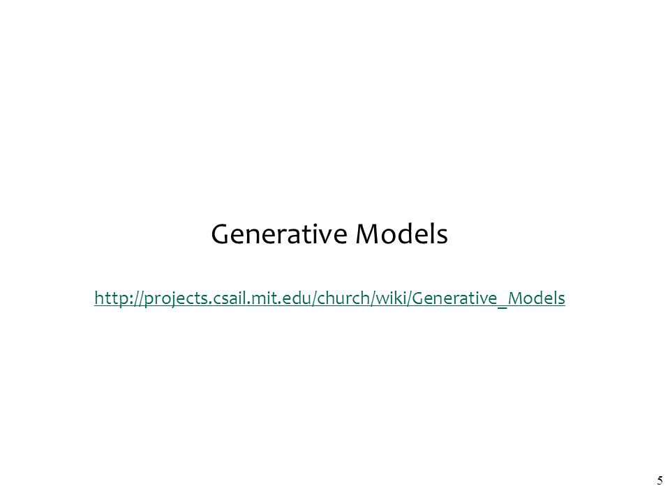 Generative Models http://projects.csail.mit.edu/church/wiki/Generative_Models http://projects.csail.mit.edu/church/wiki/Generative_Models 5