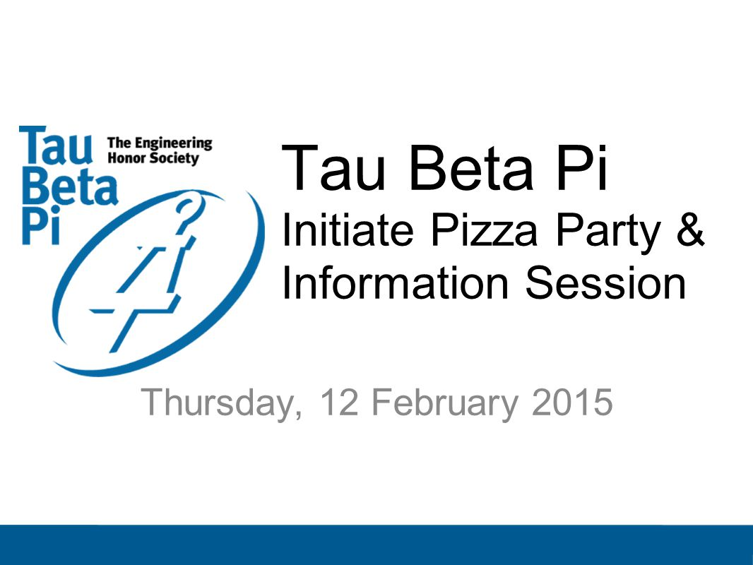 Tau Beta Pi Initiate Pizza Party & Information Session Thursday, 12 February 2015