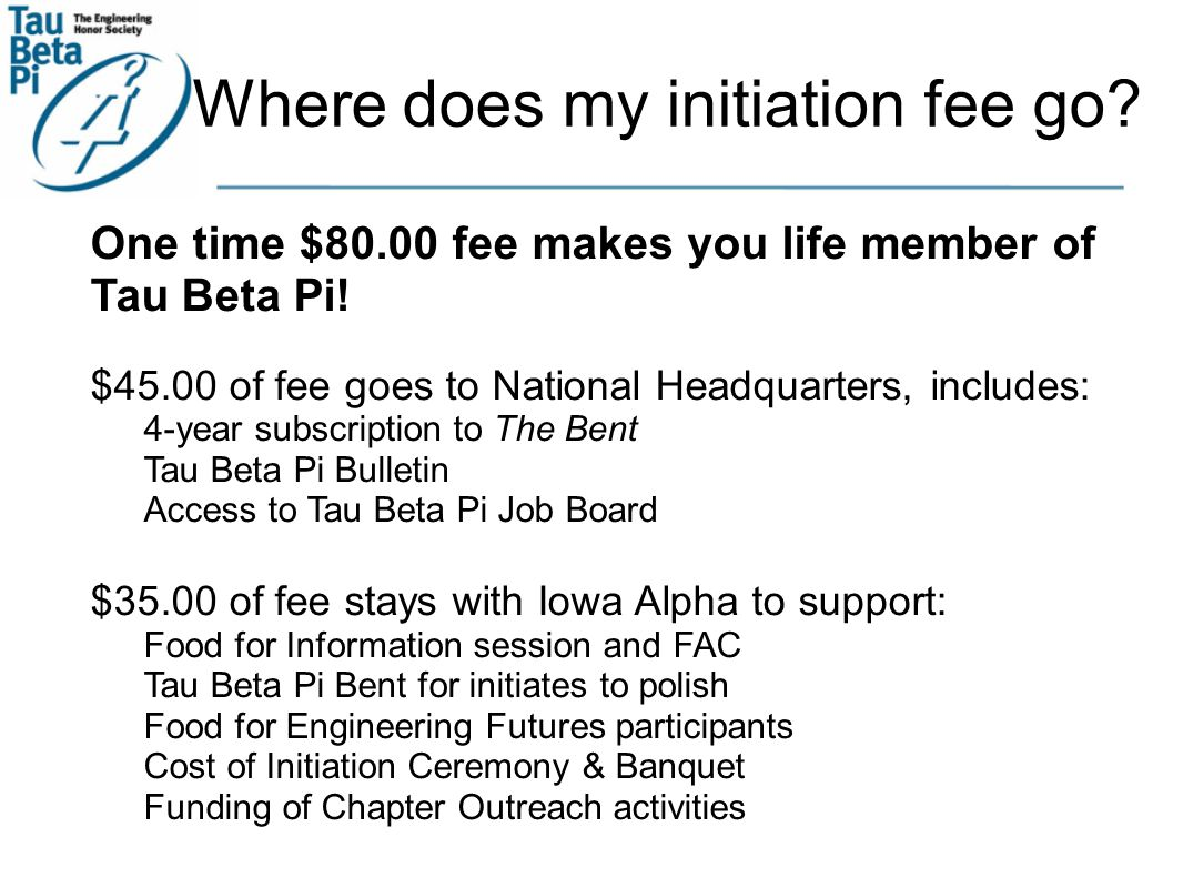 Where does my initiation fee go. One time $80.00 fee makes you life member of Tau Beta Pi.