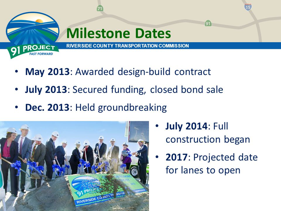 Milestone Dates May 2013: Awarded design-build contract July 2013: Secured funding, closed bond sale Dec.