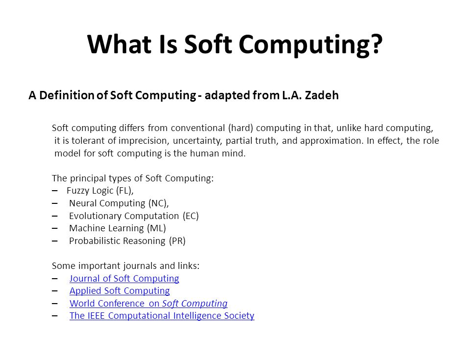 What Is Soft Computing. A Definition of Soft Computing - adapted from L.A.