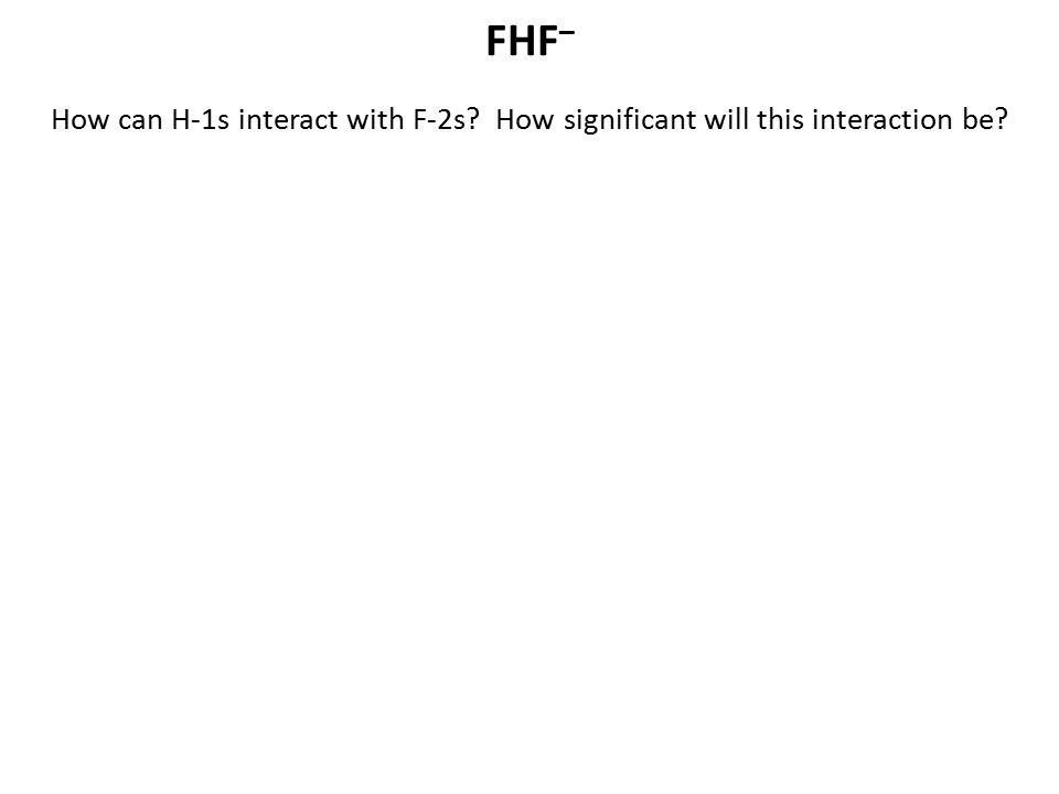 FHF – How can H-1s interact with F-2s? How significant will this interaction be?