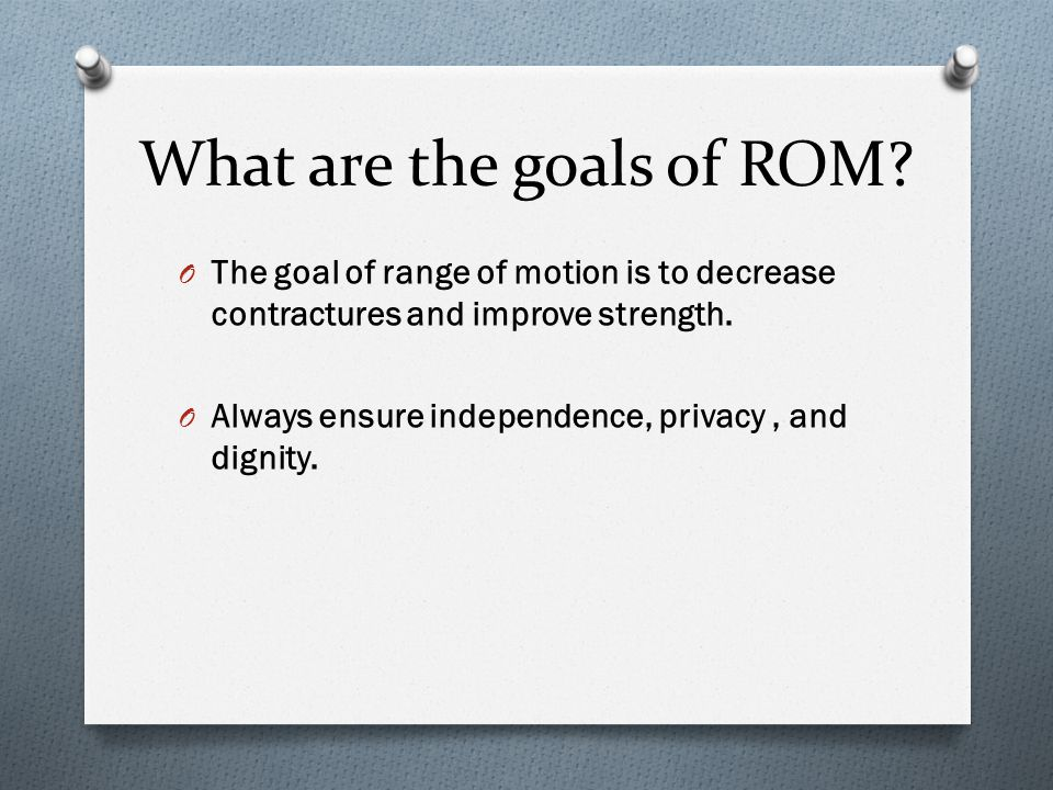What is Range of Motion (ROM).-exercises that put a joint through its full arc of motion.