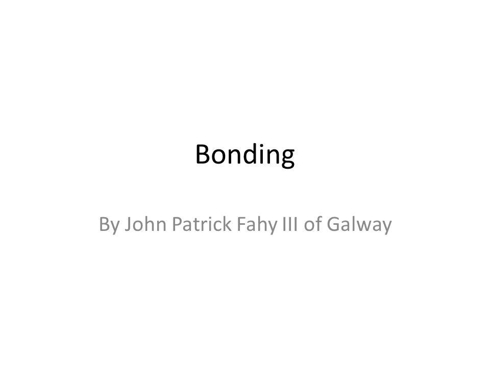 Bonding By John Patrick Fahy III of Galway