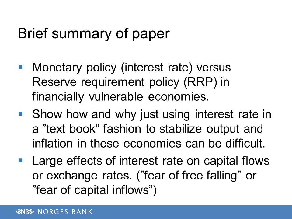 Brief summary of paper  Monetary policy (interest rate) versus Reserve requirement policy (RRP) in financially vulnerable economies.
