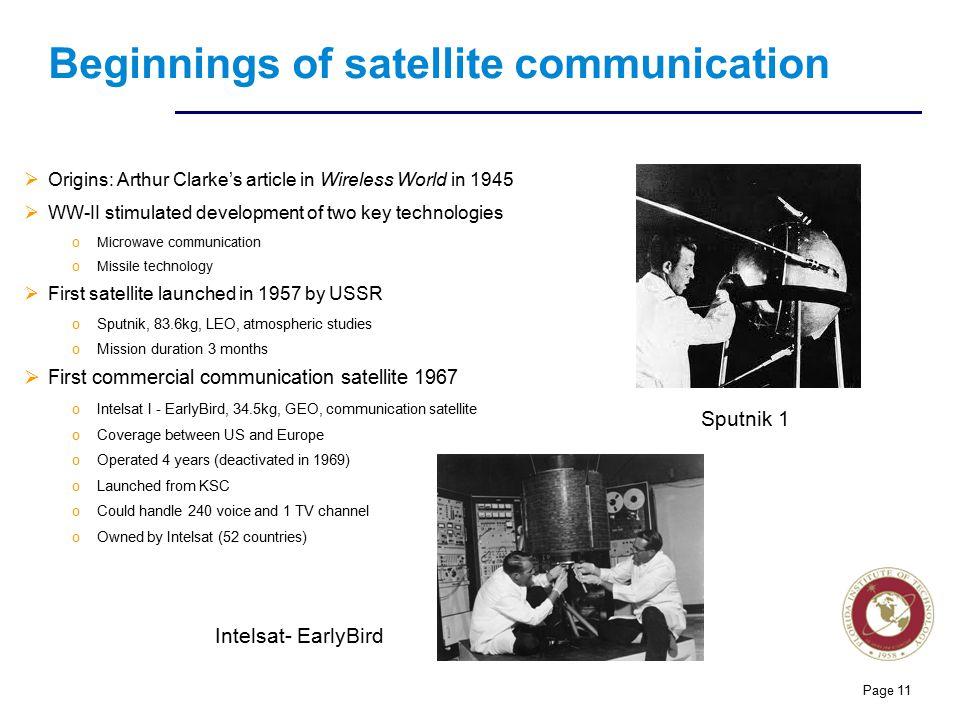 Florida Institute of technologies Beginnings of satellite communication  Origins: Arthur Clarke's article in Wireless World in 1945  WW-II stimulate
