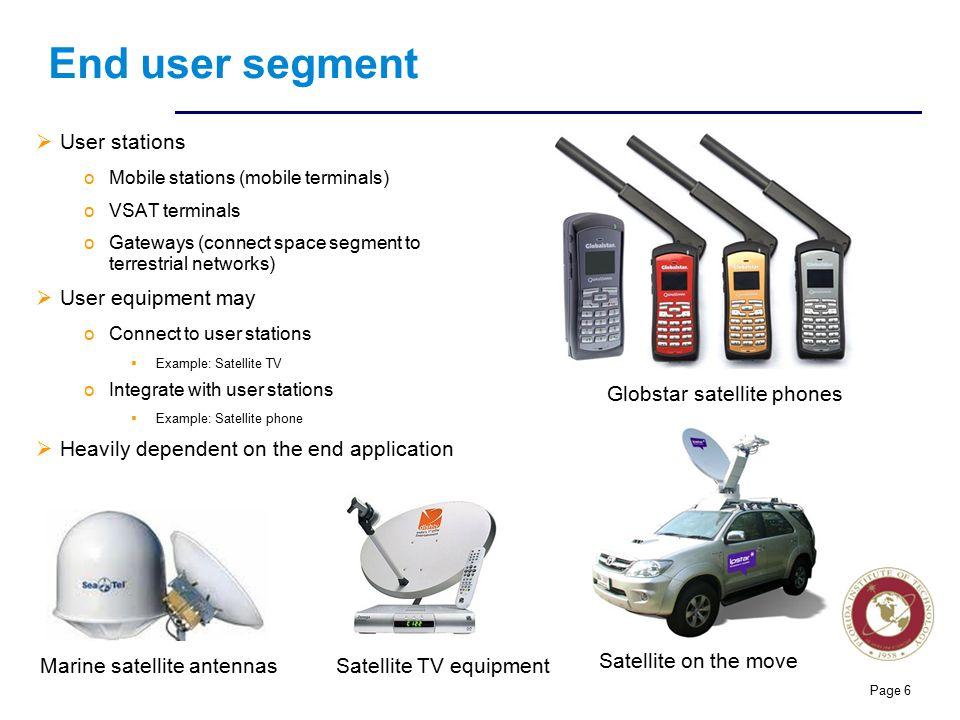 Florida Institute of technologies End user segment  User stations oMobile stations (mobile terminals) oVSAT terminals oGateways (connect space segmen