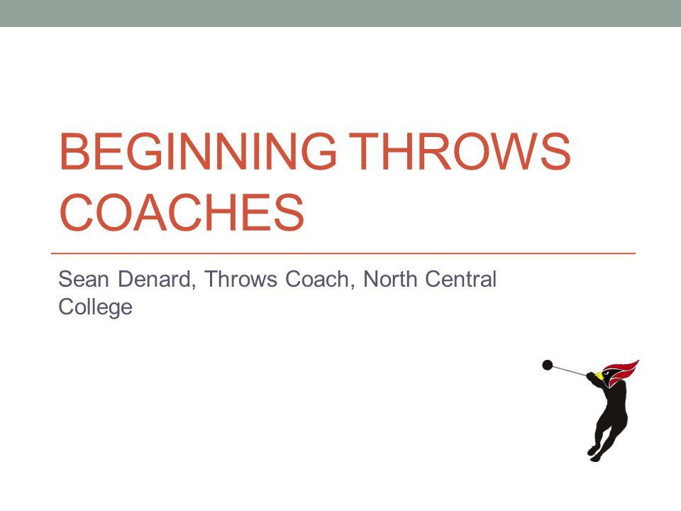 BEGINNING THROWS COACHES Sean Denard, Throws Coach, North Central College