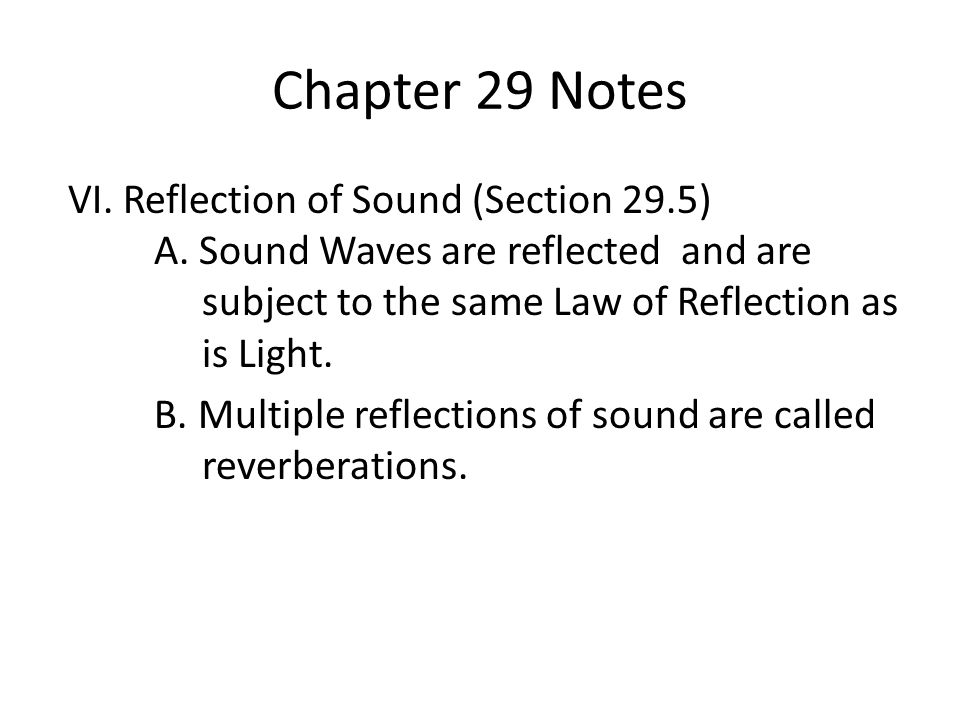 Chapter 29 Notes VI. Reflection of Sound (Section 29.5) A.