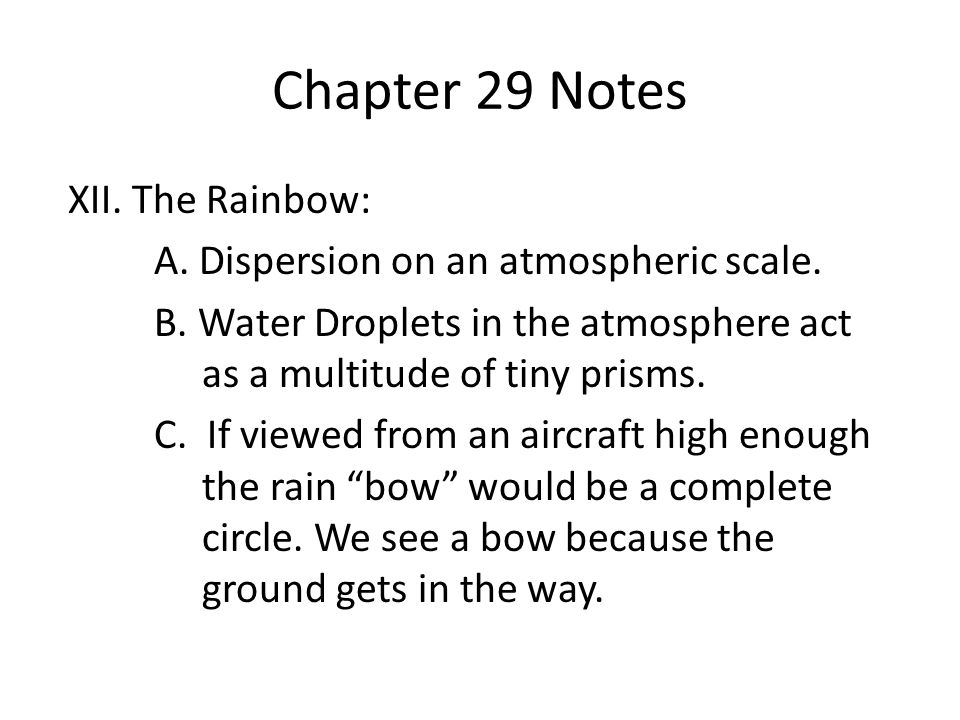 Chapter 29 Notes XII. The Rainbow: A. Dispersion on an atmospheric scale.