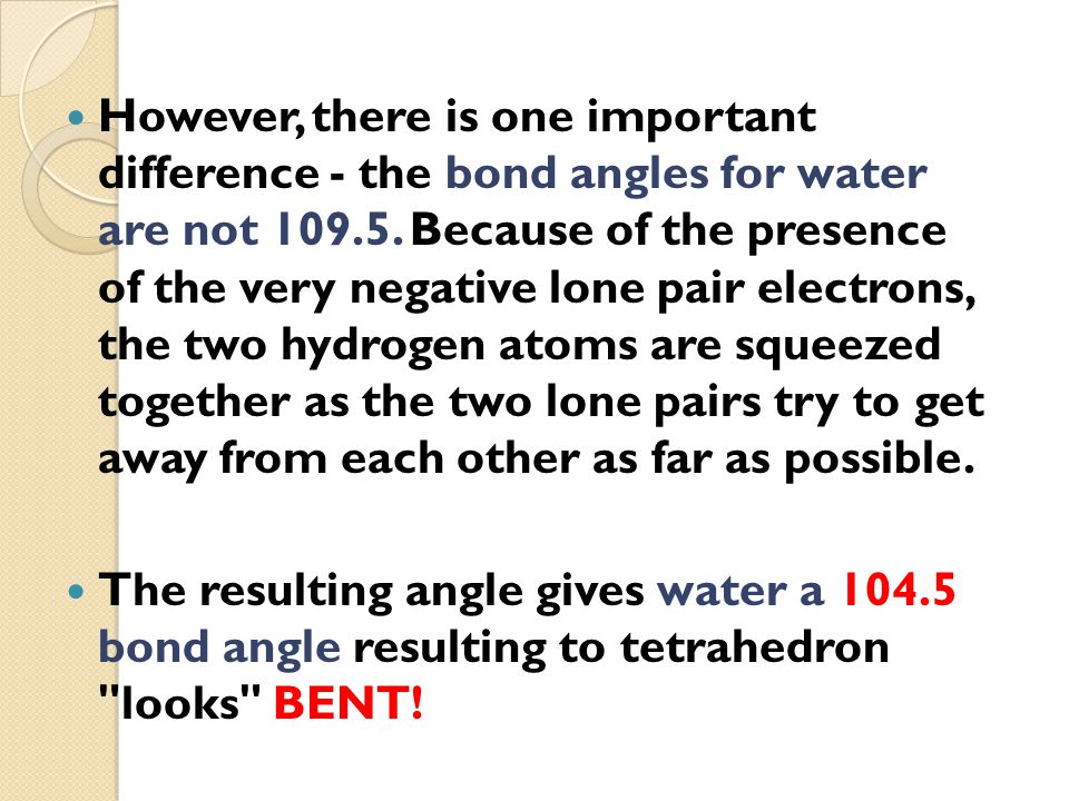 However, there is one important difference - the bond angles for water are not 109.5.