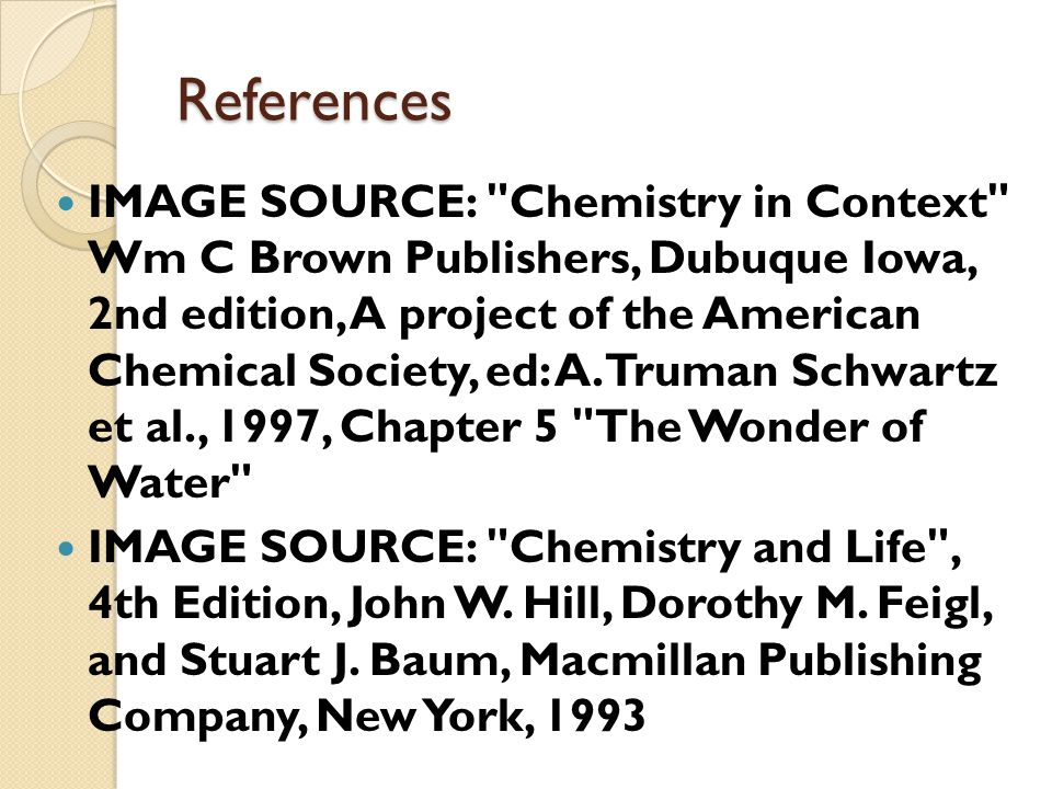 References IMAGE SOURCE: Chemistry in Context Wm C Brown Publishers, Dubuque Iowa, 2nd edition, A project of the American Chemical Society, ed: A.