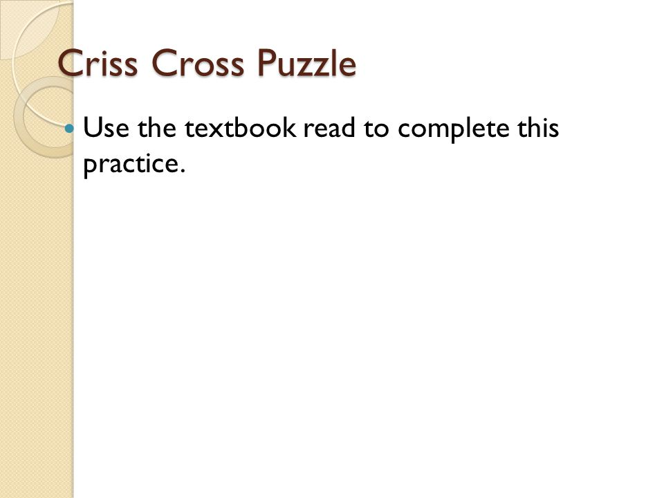 Criss Cross Puzzle Use the textbook read to complete this practice.