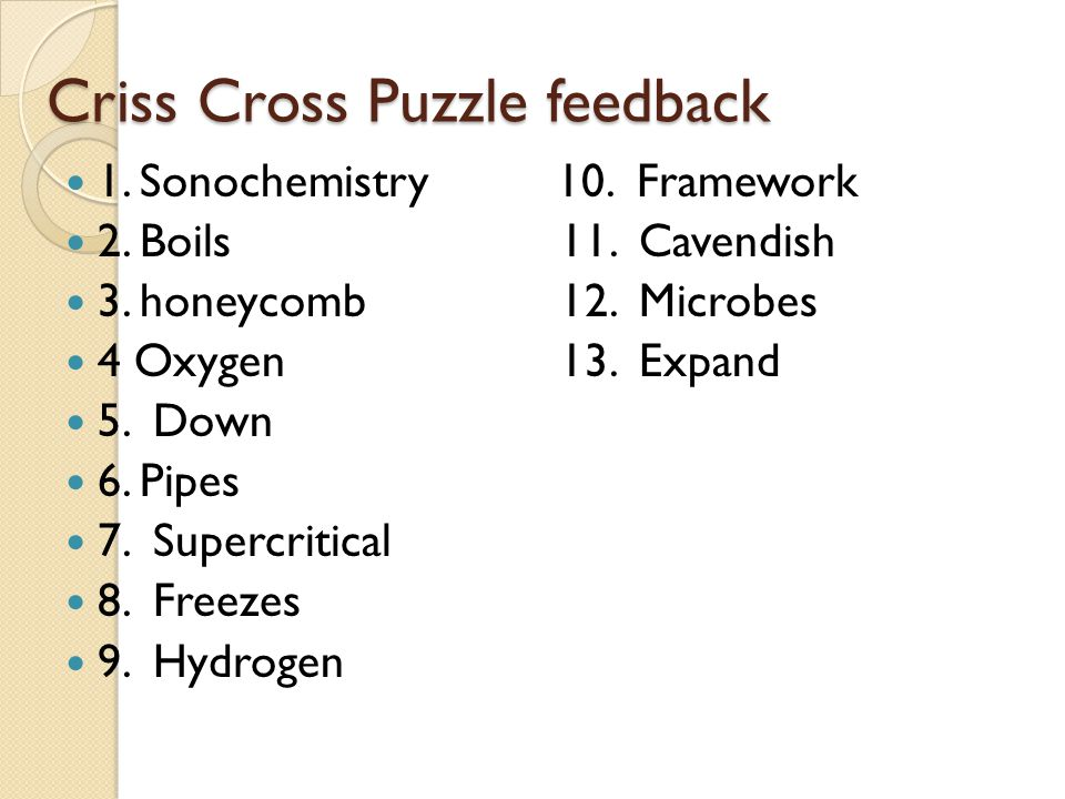 Criss Cross Puzzle feedback 1. Sonochemistry 10. Framework 2. Boils 11. Cavendish 3. honeycomb 12. Microbes 4 Oxygen 13. Expand 5. Down 6. Pipes 7. Su