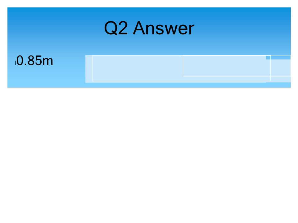 Q2 Answer l 0.85m