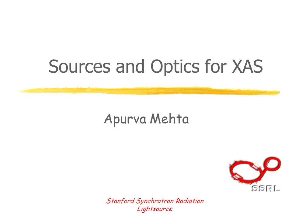 Stanford Synchrotron Radiation Lightsource Sources and Optics for XAS Apurva Mehta
