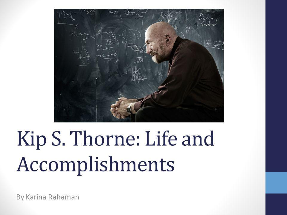 Kip S. Thorne: Life and Accomplishments By Karina Rahaman