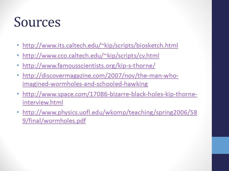 Sources http://www.its.caltech.edu/~kip/scripts/biosketch.html http://www.cco.caltech.edu/~kip/scripts/cv.html http://www.famousscientists.org/kip-s-t