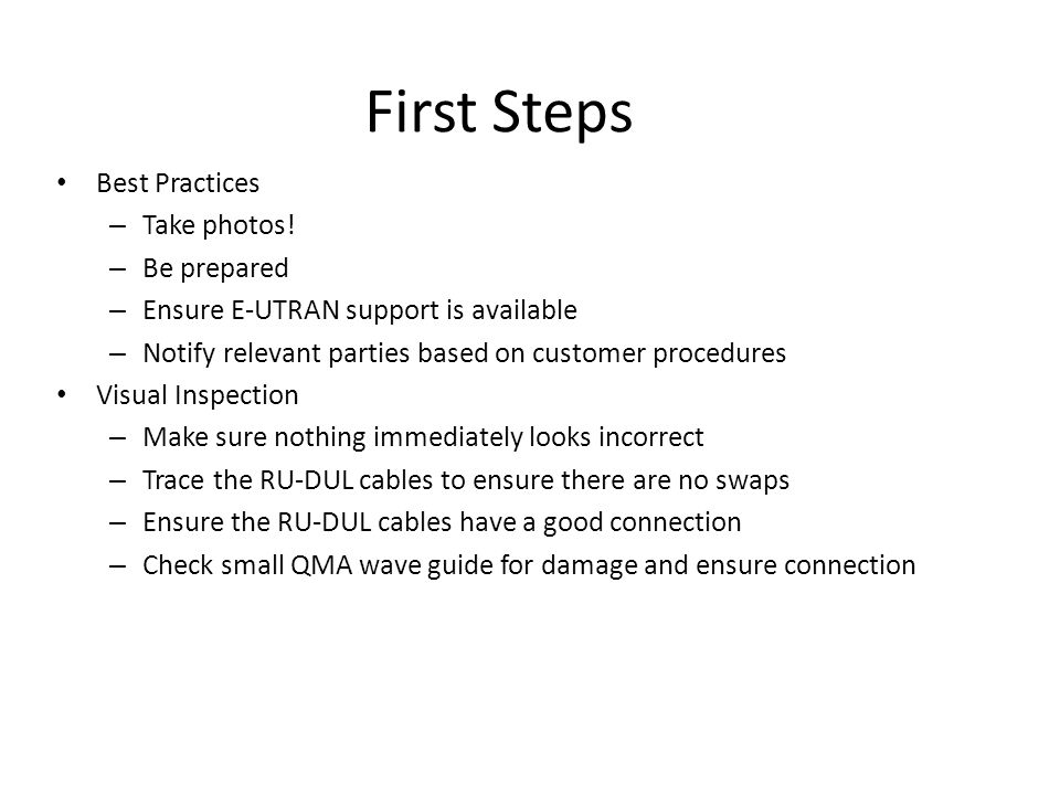 First Steps Best Practices – Take photos! – Be prepared – Ensure E-UTRAN support is available – Notify relevant parties based on customer procedures V