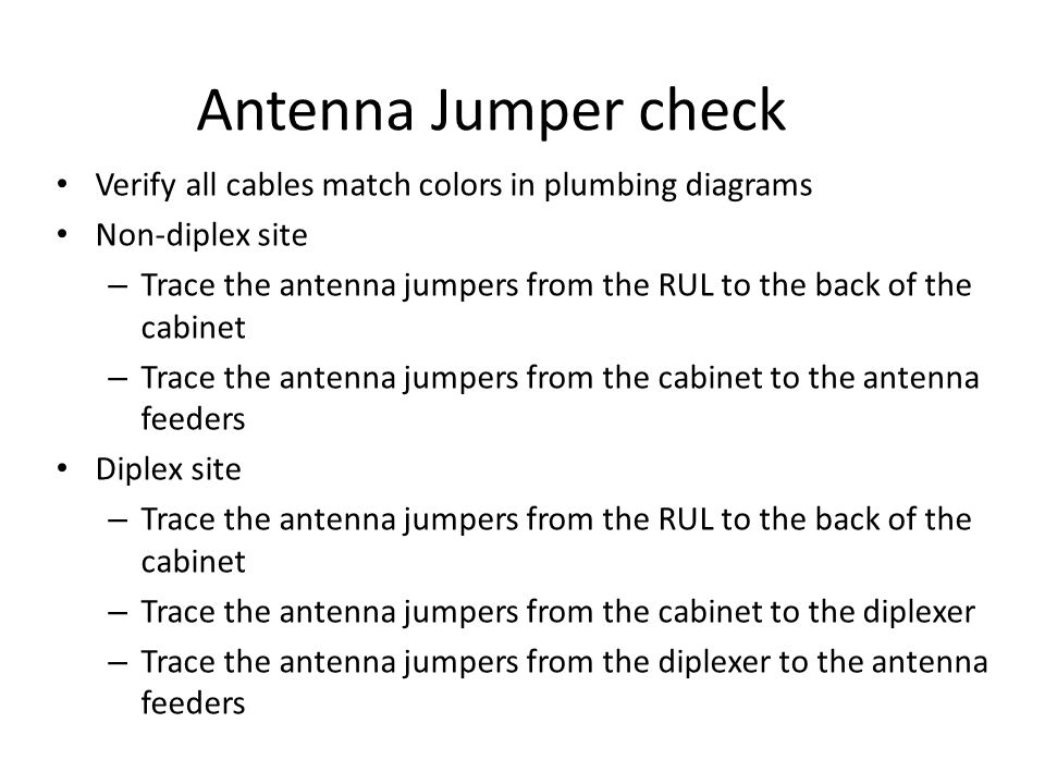 Antenna Jumper check Verify all cables match colors in plumbing diagrams Non-diplex site – Trace the antenna jumpers from the RUL to the back of the c