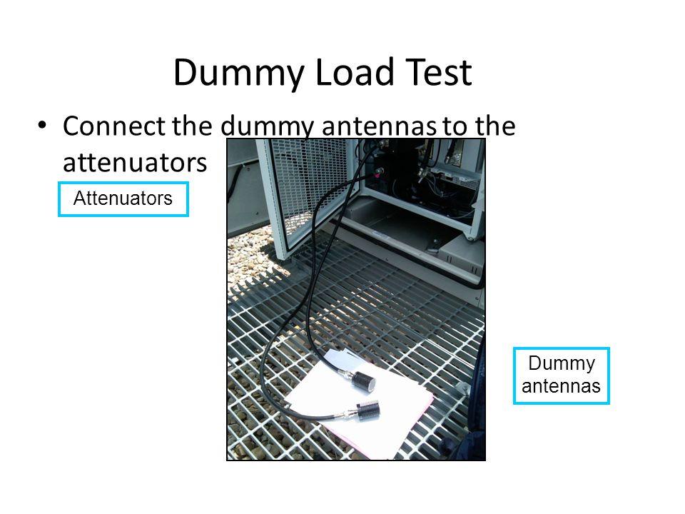 Dummy Load Test Attenuators Dummy antennas Connect the dummy antennas to the attenuators