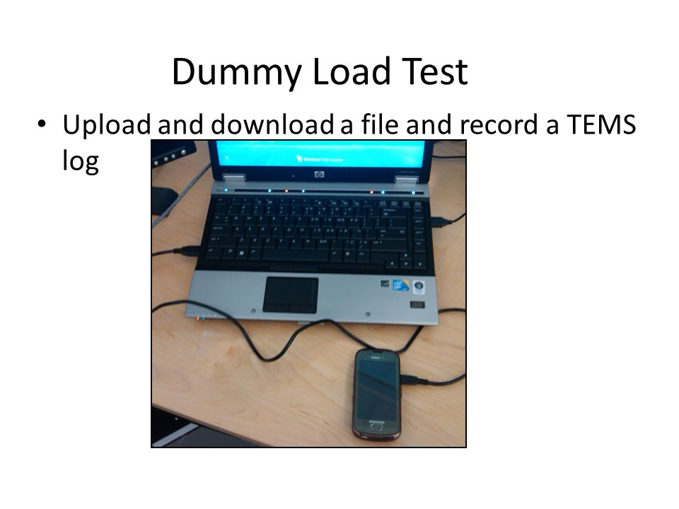 Dummy Load Test Upload and download a file and record a TEMS log