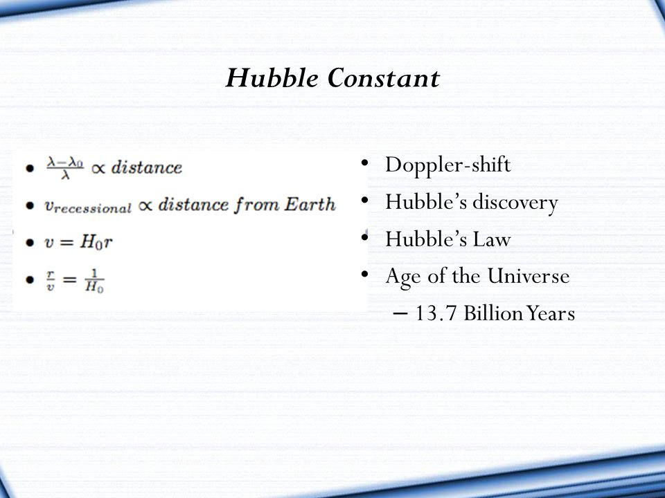 Hubble Constant Doppler-shift Hubble's discovery Hubble's Law Age of the Universe – 13.7 Billion Years