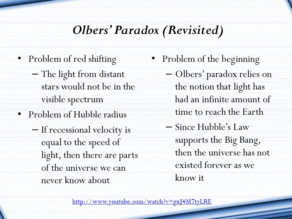 Olbers' Paradox (Revisited) Problem of red shifting – The light from distant stars would not be in the visible spectrum Problem of Hubble radius – If