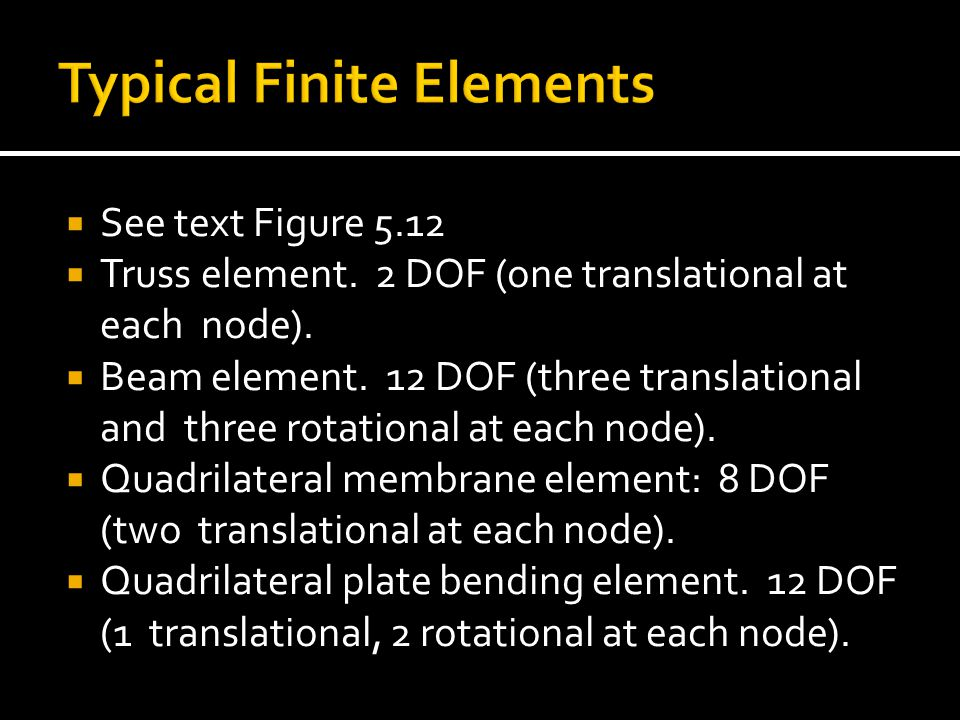  See text Figure 5.12  Truss element.2 DOF (one translational at each node).
