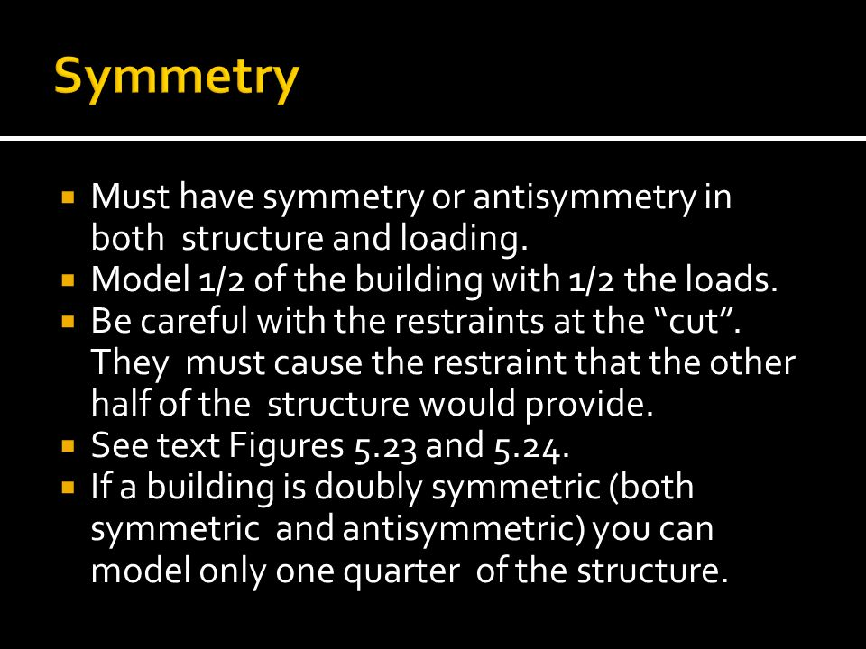  Must have symmetry or antisymmetry in both structure and loading.