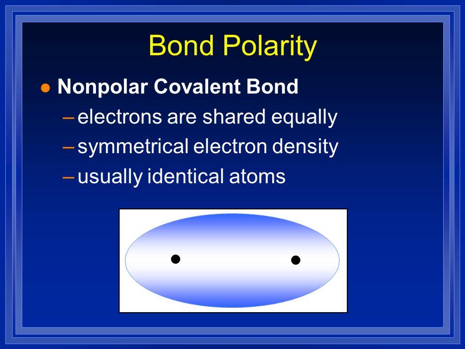 Bond Polarity l Electronegativity Trend –Increases up and to the right. 1 2 3 4 5 6 1 2 3 4 5 6 7 1A 2A 3B 4B 5B 6B 7B 1B 2B 3A 4A 5A 6A 7A 8A 8B