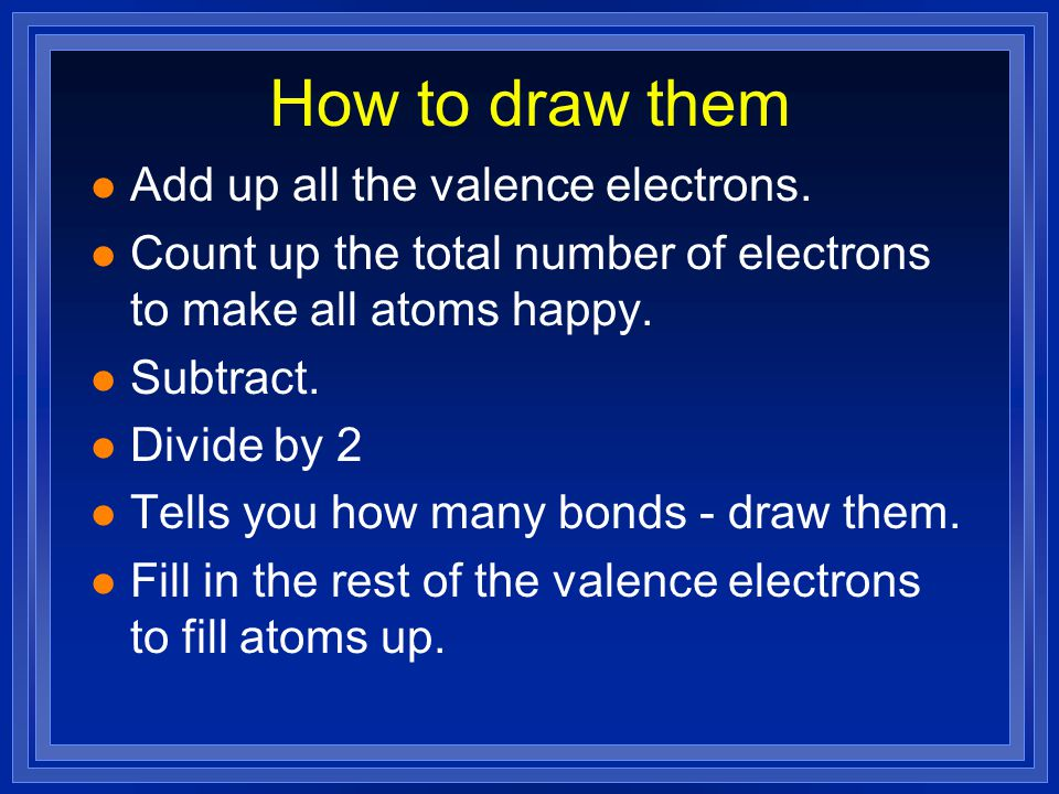 l The only solution is to share more l Requires two double bonds l Each atom gets to count all the atoms in the bond 8 valence electrons Carbon dioxid