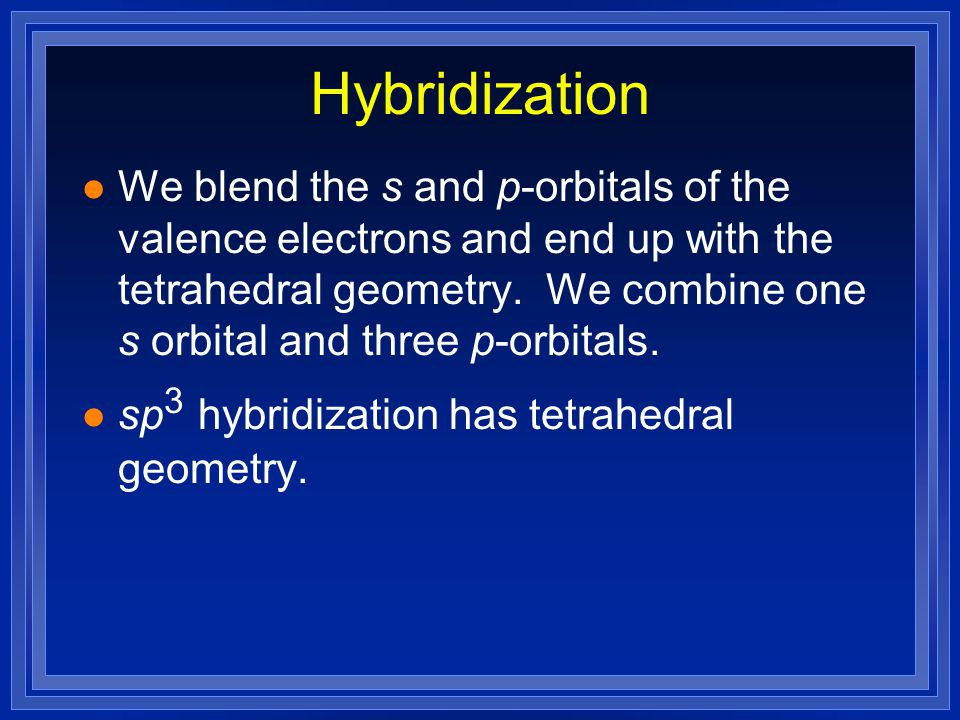 Hybridization l The mixing of several atomic orbitals to form the same number of hybrid orbitals. l All the hybrid orbitals that form are the same (de