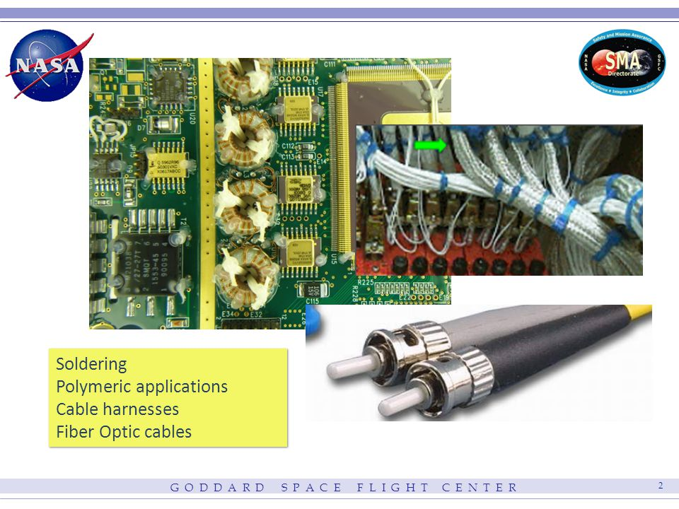 G O D D A R D S P A C E F L I G H T C E N T E R 2 Soldering Polymeric applications Cable harnesses Fiber Optic cables Soldering Polymeric applications